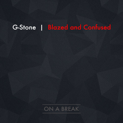 "G- Stone ""Blazed and Confused"""