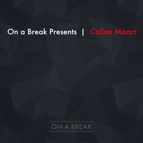 On A Break Presents Callan Maart