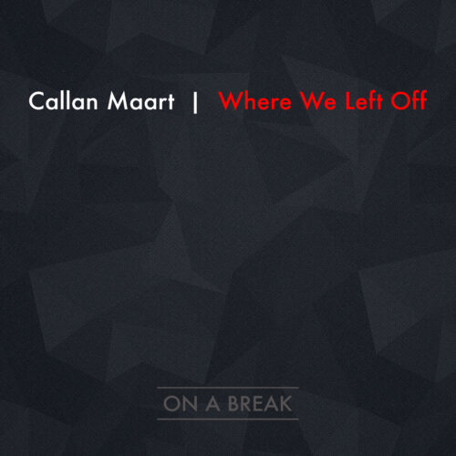 "Callan Maart ""Where We Left Off"" [OAB]"